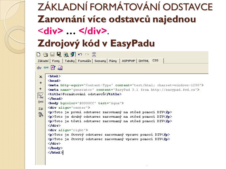 ZÁKLADNÍ FORMÁTOVÁNÍ ODSTAVCE Zarovnání více odstavců najednou <div> … </div>. Zdrojový kód v EasyPadu