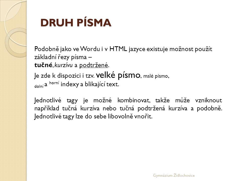 DRUH PÍSMA Podobně jako ve Wordu i v HTML jazyce existuje možnost použít základní řezy písma – tučné, kurzívu a podtržené.