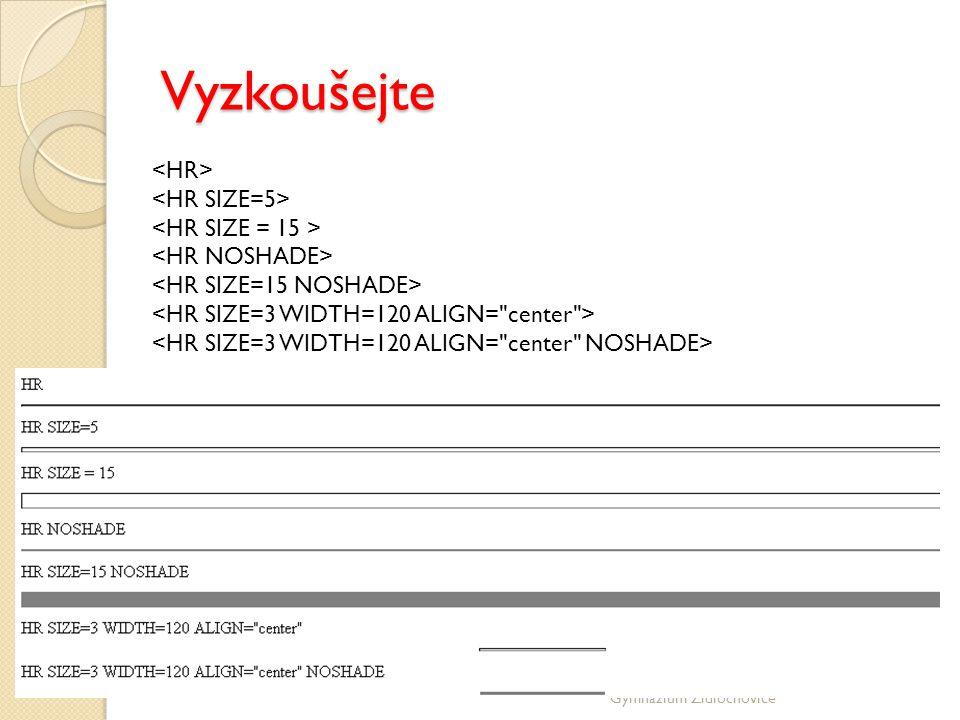 Vyzkoušejte <HR> <HR SIZE=5> <HR SIZE = 15 > <HR NOSHADE> <HR SIZE=15 NOSHADE> <HR SIZE=3 WIDTH=120 ALIGN= center >