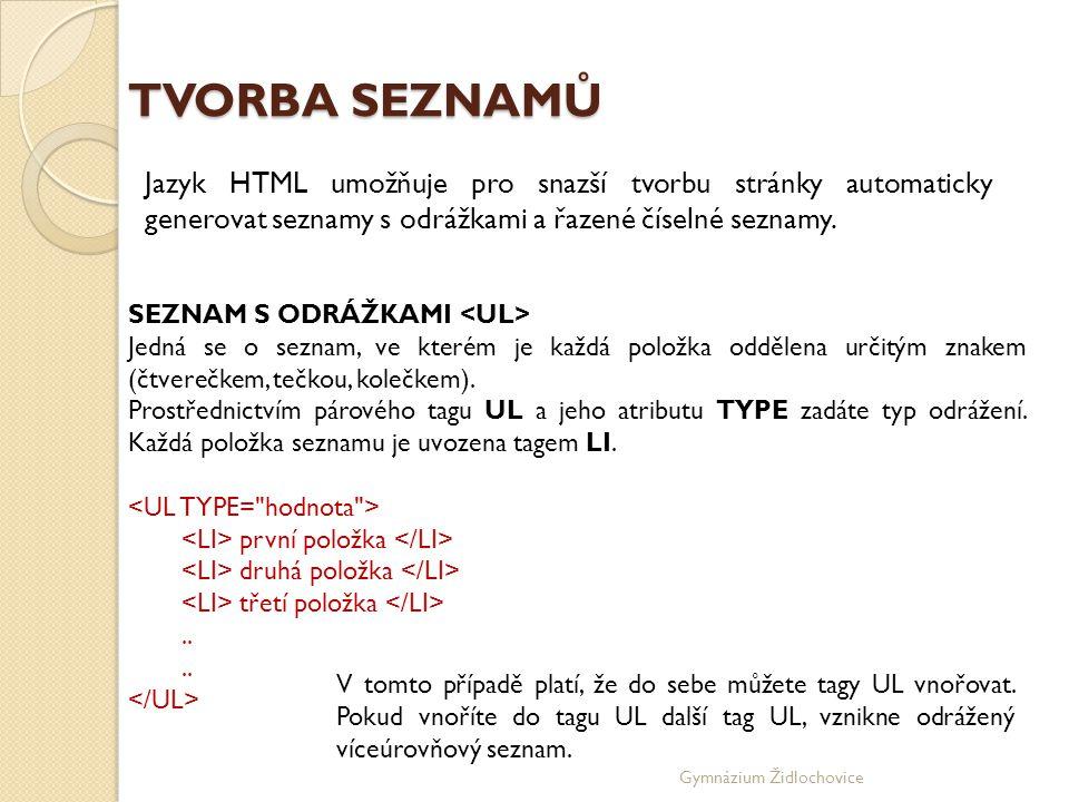 TVORBA SEZNAMŮ Jazyk HTML umožňuje pro snazší tvorbu stránky automaticky generovat seznamy s odrážkami a řazené číselné seznamy.