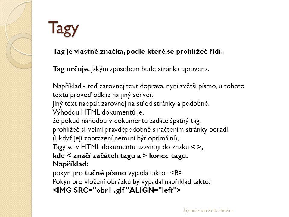 Tagy Tag je vlastně značka, podle které se prohlížeč řídí.