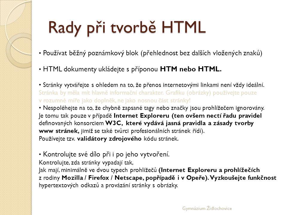 Rady při tvorbě HTML Používat běžný poznámkový blok (přehlednost bez dalších vložených znaků) HTML dokumenty ukládejte s příponou HTM nebo HTML.