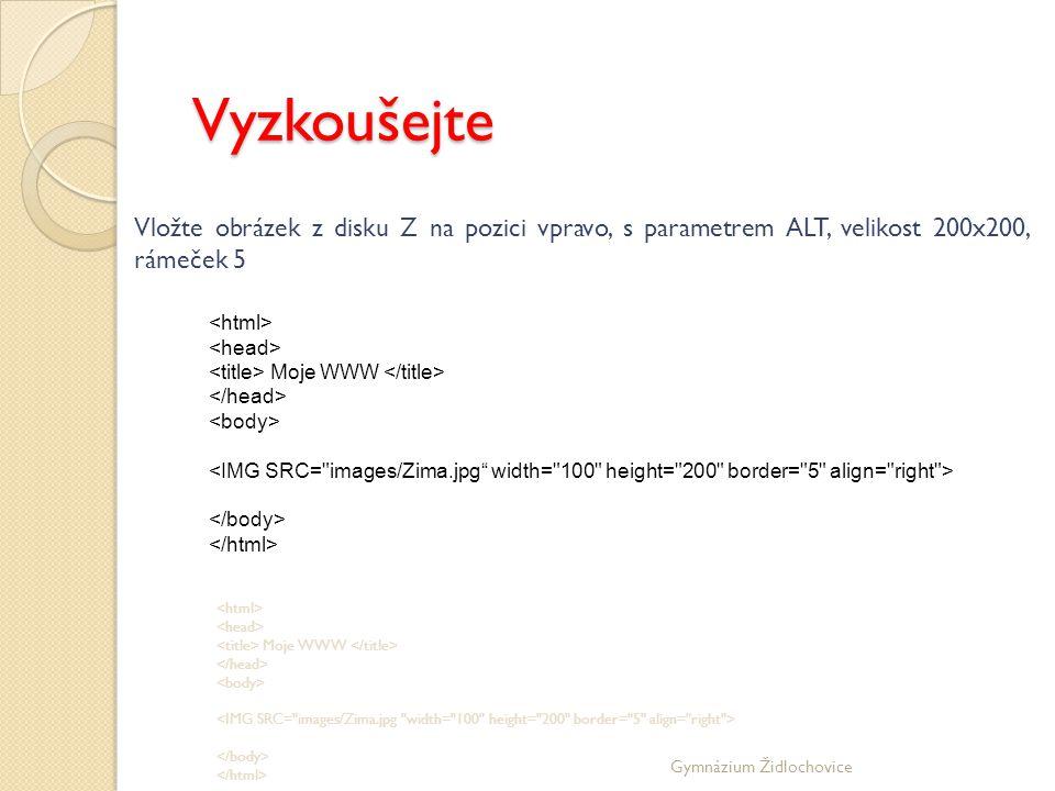 Vyzkoušejte Vložte obrázek z disku Z na pozici vpravo, s parametrem ALT, velikost 200x200, rámeček 5.