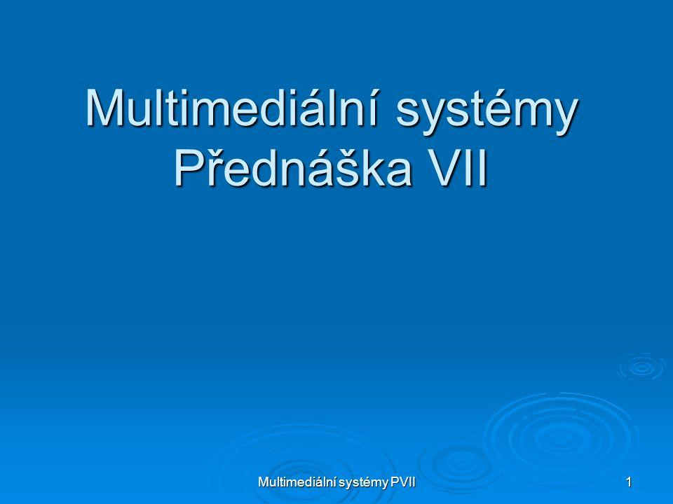 Multimediální systémy Přednáška VII