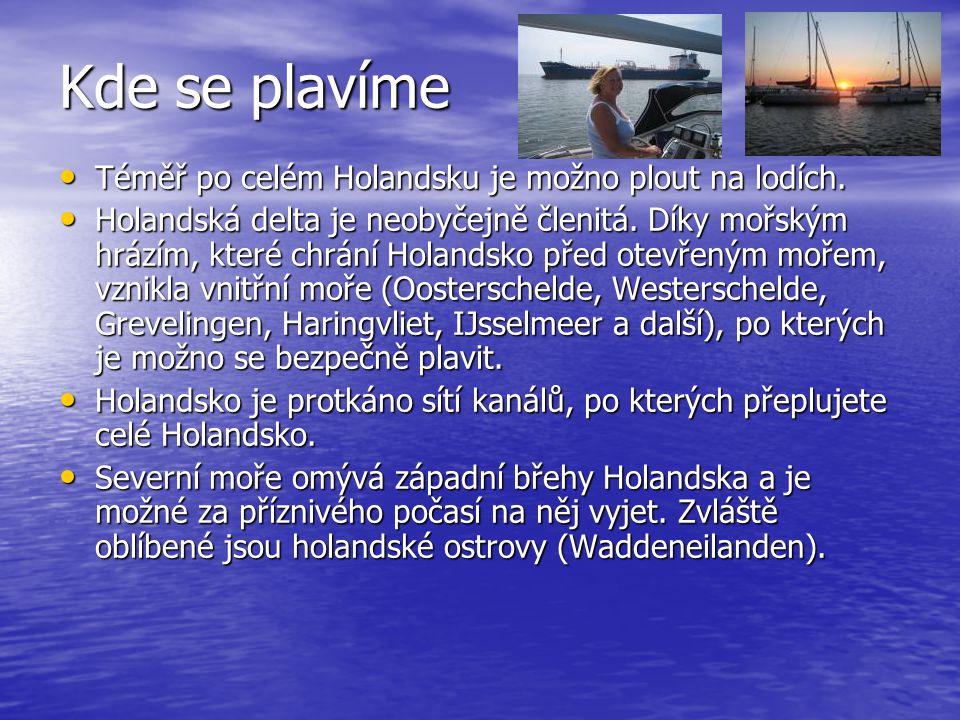 Kde se plavíme Téměř po celém Holandsku je možno plout na lodích.