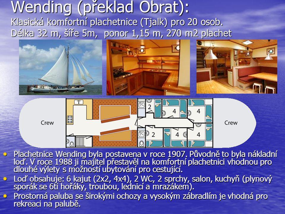 Wending (překlad Obrat): Klasická komfortní plachetnice (Tjalk) pro 20 osob. Délka 32 m, šíře 5m, ponor 1,15 m, 270 m2 plachet