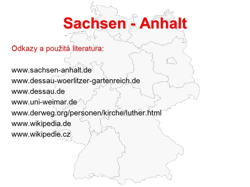 Sachsen - Anhalt Odkazy a použitá literatura: www.sachsen-anhalt.de