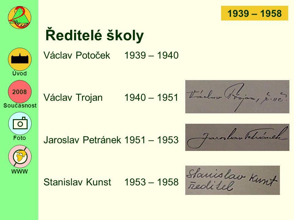 Ředitelé školy 1939 – 1958 Václav Potoček 1939 – 1940