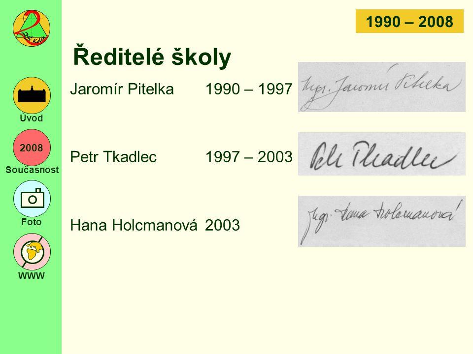 Ředitelé školy 1990 – 2008 Jaromír Pitelka 1990 – 1997