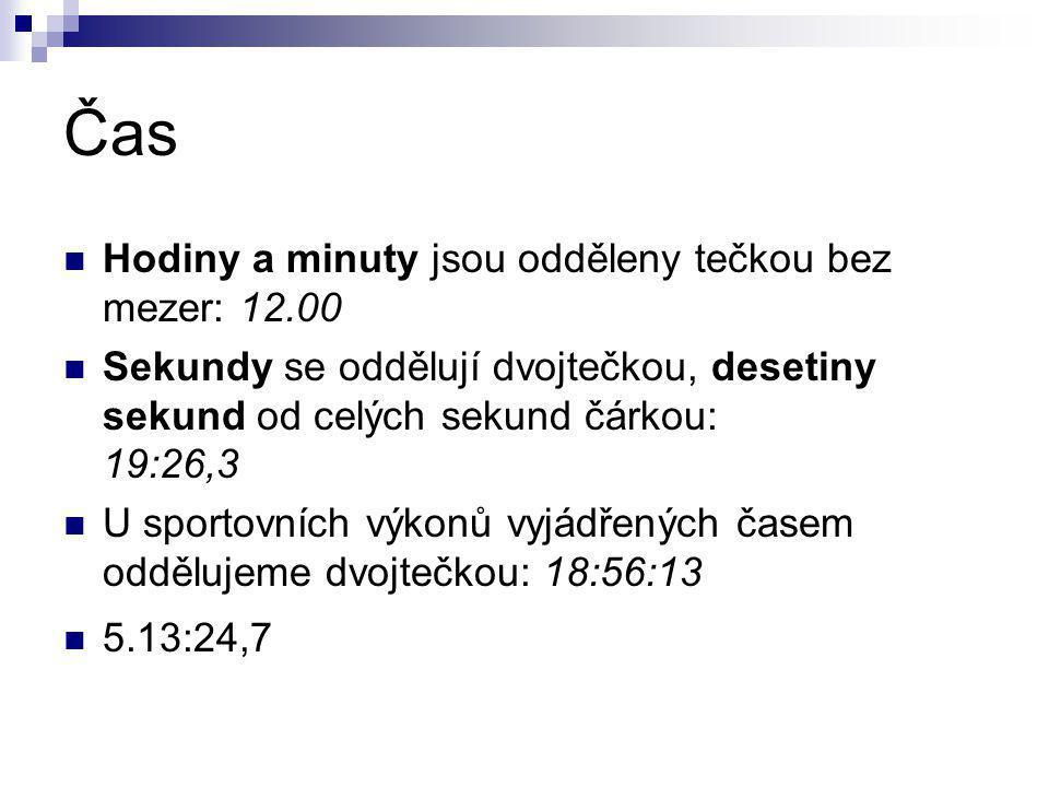 Čas Hodiny a minuty jsou odděleny tečkou bez mezer: 12.00