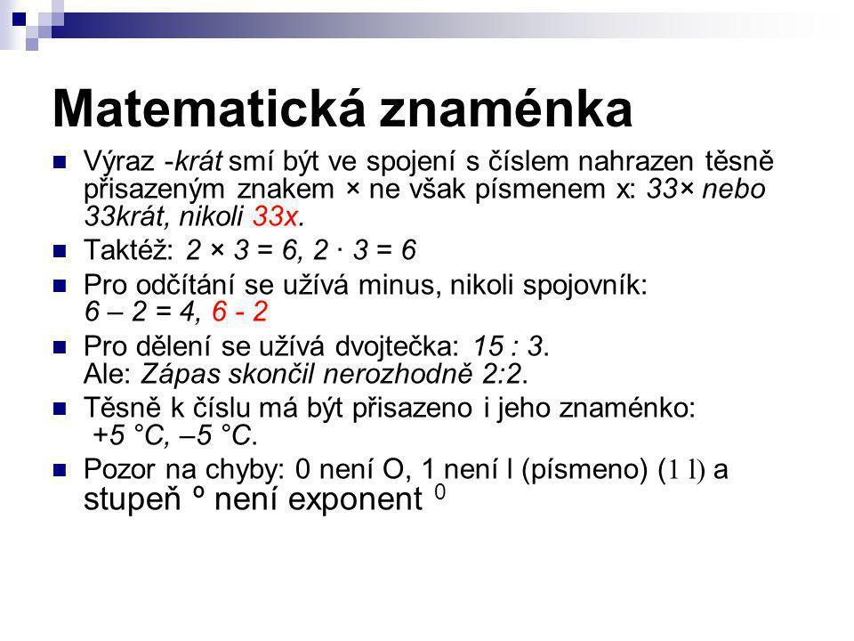 Matematická znaménka Výraz -krát smí být ve spojení s číslem nahrazen těsně přisazeným znakem × ne však písmenem x: 33× nebo 33krát, nikoli 33x.