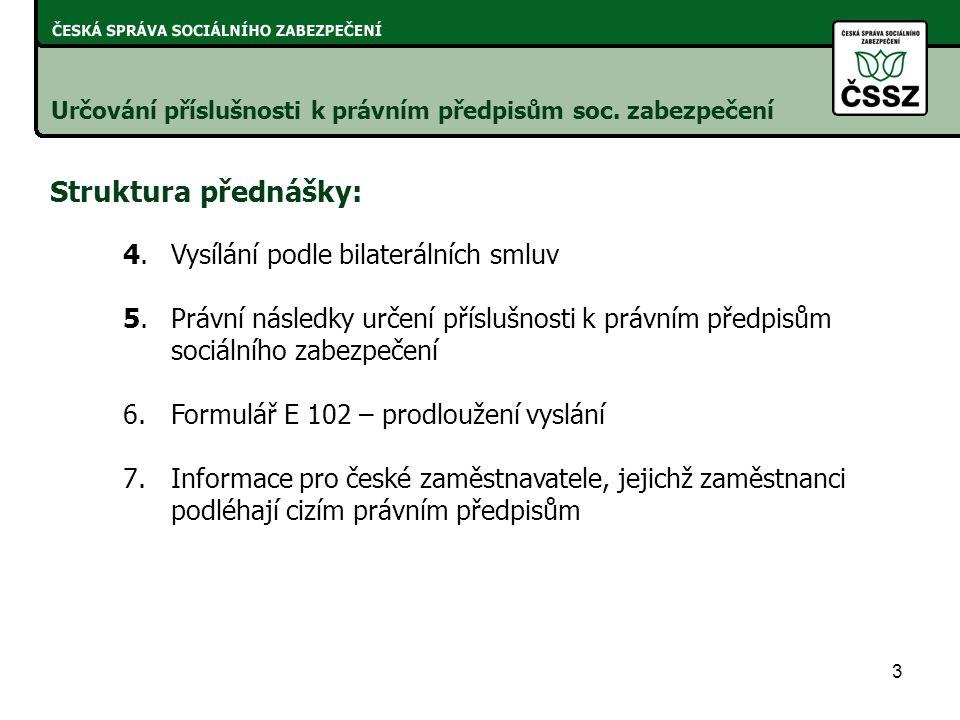 Struktura přednášky: 4. Vysílání podle bilaterálních smluv