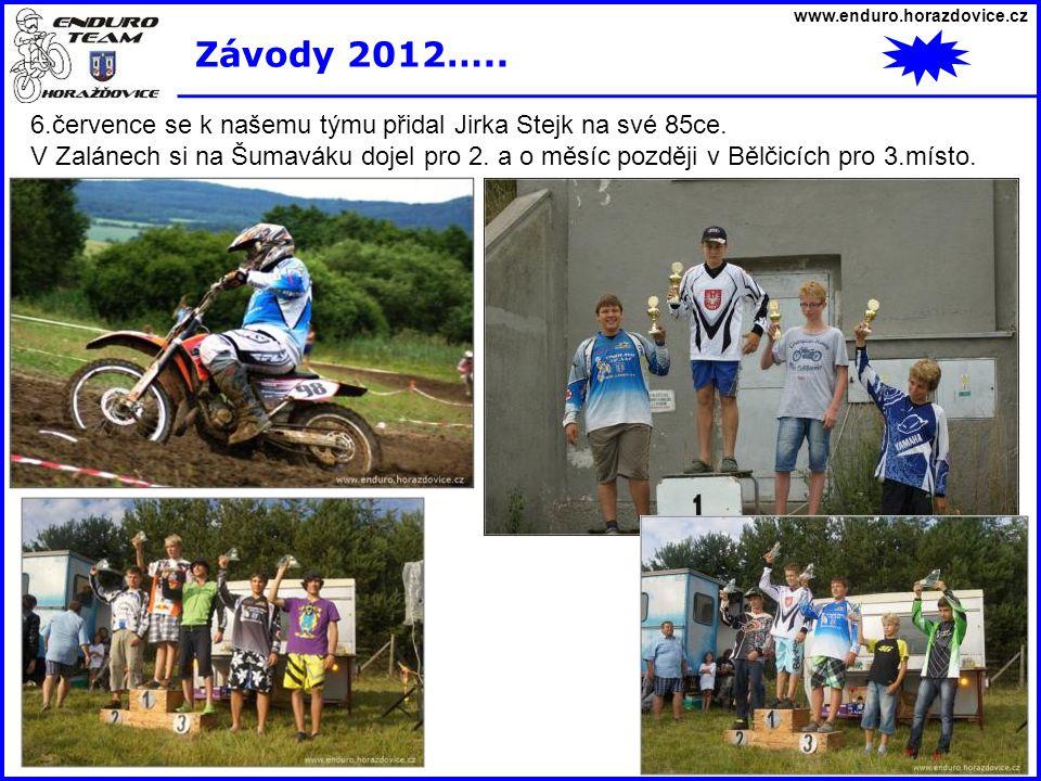 www.enduro.horazdovice.cz Závody 2012….. 6.července se k našemu týmu přidal Jirka Stejk na své 85ce.