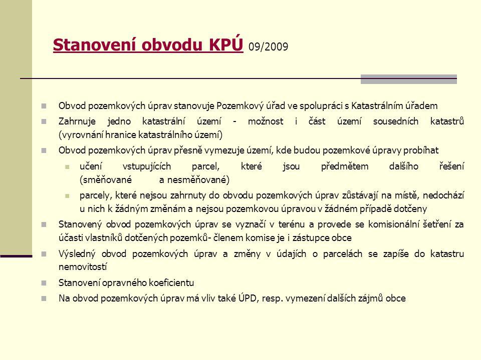 Stanovení obvodu KPÚ 09/2009 Obvod pozemkových úprav stanovuje Pozemkový úřad ve spolupráci s Katastrálním úřadem.