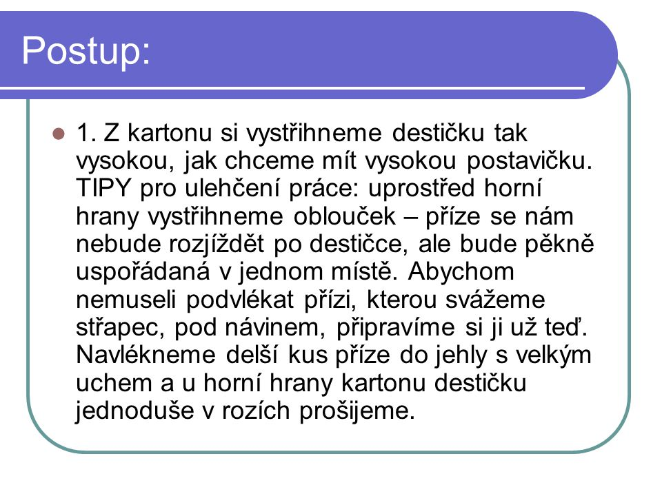 Postup:
