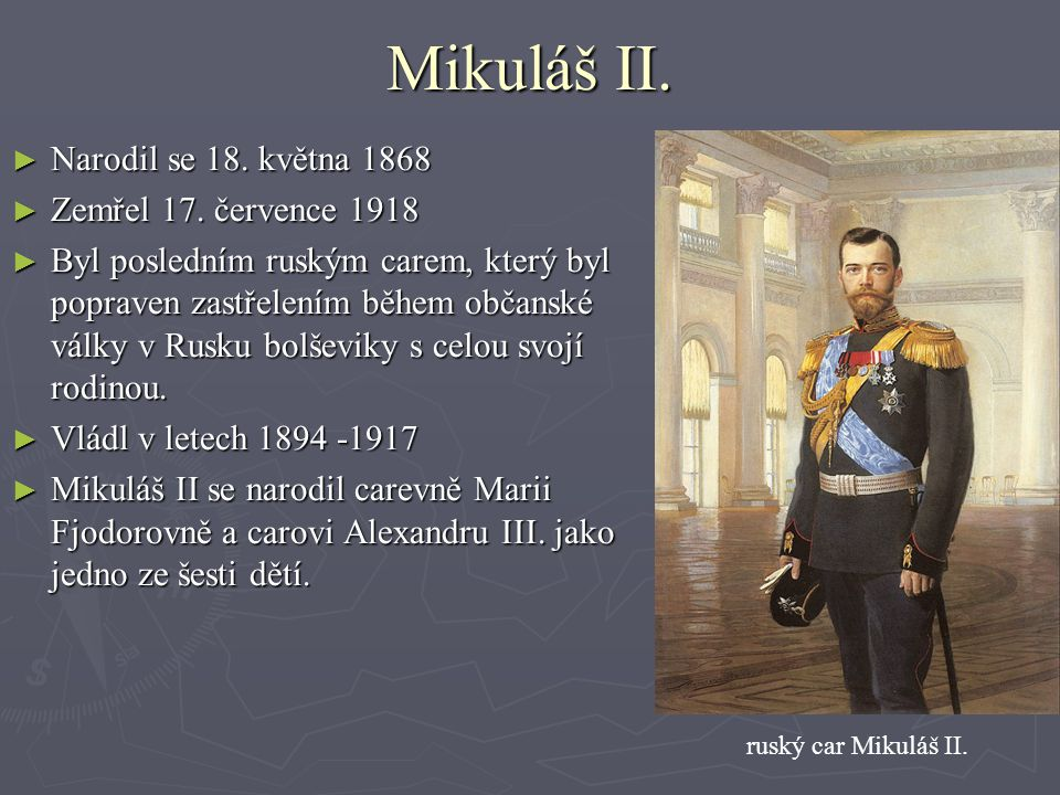 Mikuláš II. Narodil se 18. května 1868 Zemřel 17. července 1918