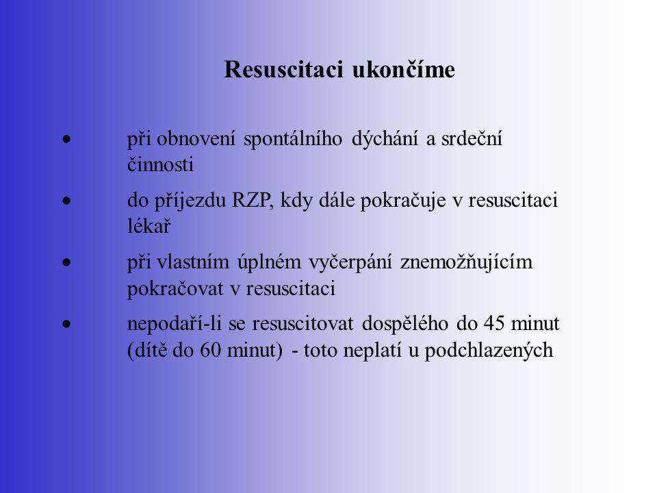 Resuscitaci ukončíme · při obnovení spontálního dýchání a srdeční činnosti. · do příjezdu RZP, kdy dále pokračuje v resuscitaci lékař