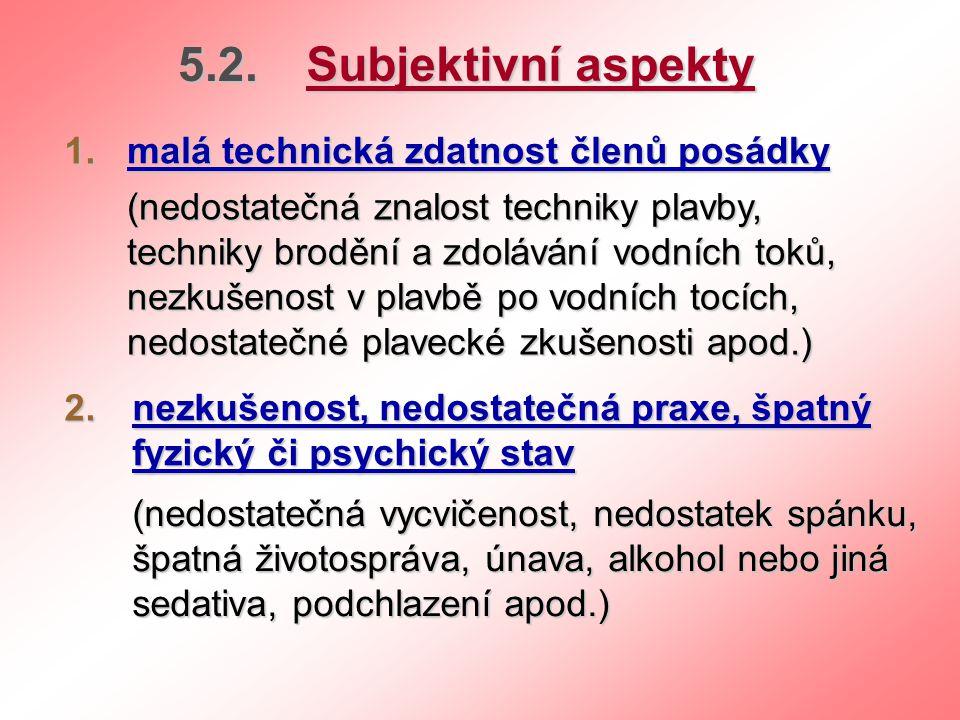 5.2. Subjektivní aspekty 1. malá technická zdatnost členů posádky
