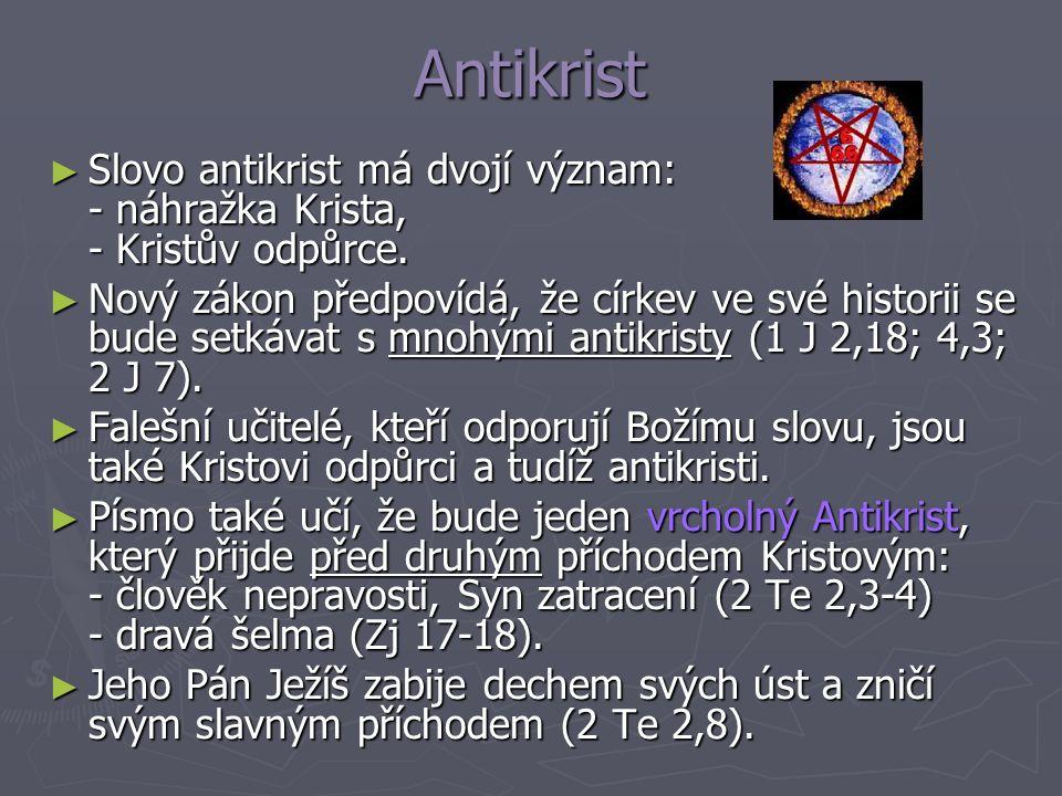 Antikrist Slovo antikrist má dvojí význam: - náhražka Krista, - Kristův odpůrce.