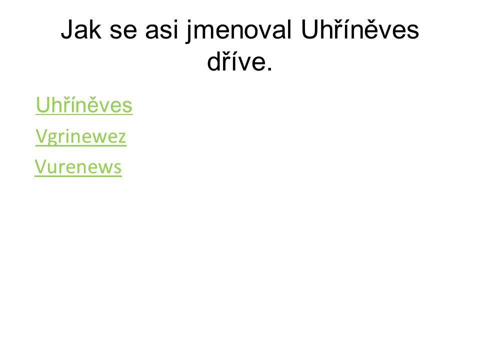 Jak se asi jmenoval Uhříněves dříve.