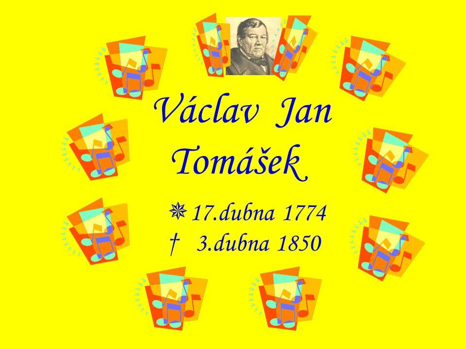 Václav Jan Tomášek 17.dubna 1774 † 3.dubna 1850