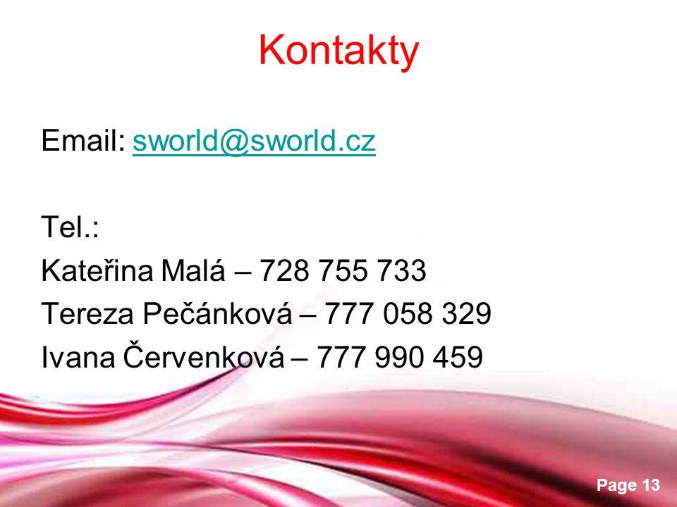 Kontakty Email: sworld@sworld.cz. Tel.: Kateřina Malá – 728 755 733. Tereza Pečánková – 777 058 329.