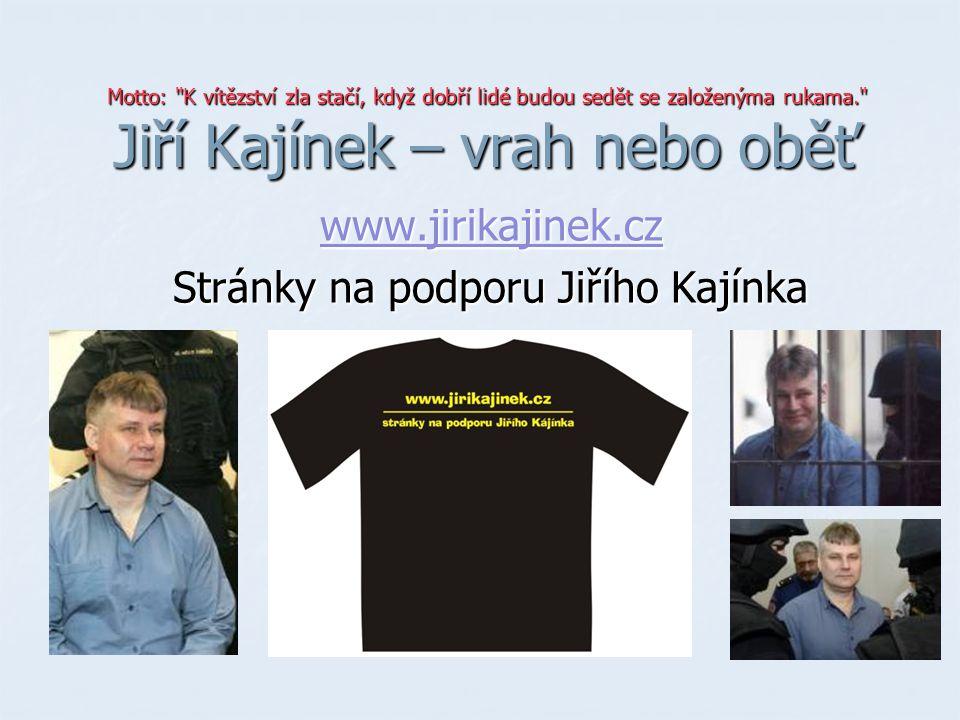 www.jirikajinek.cz Stránky na podporu Jiřího Kajínka