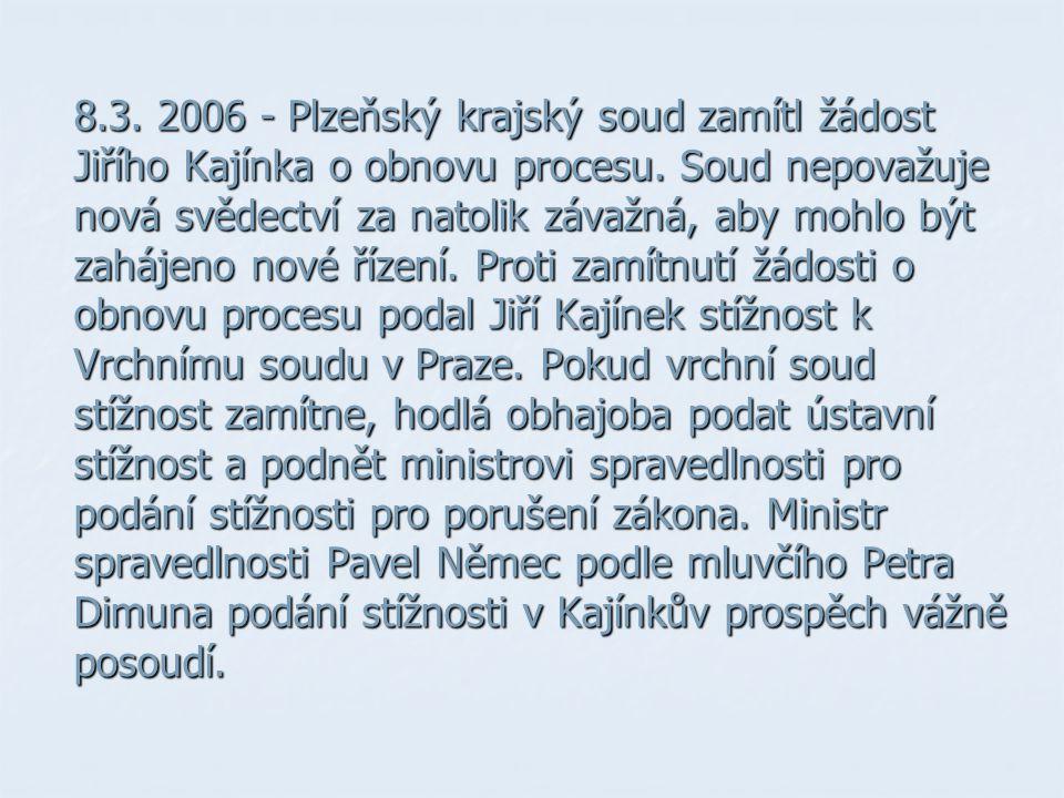 8.3. 2006 - Plzeňský krajský soud zamítl žádost Jiřího Kajínka o obnovu procesu.