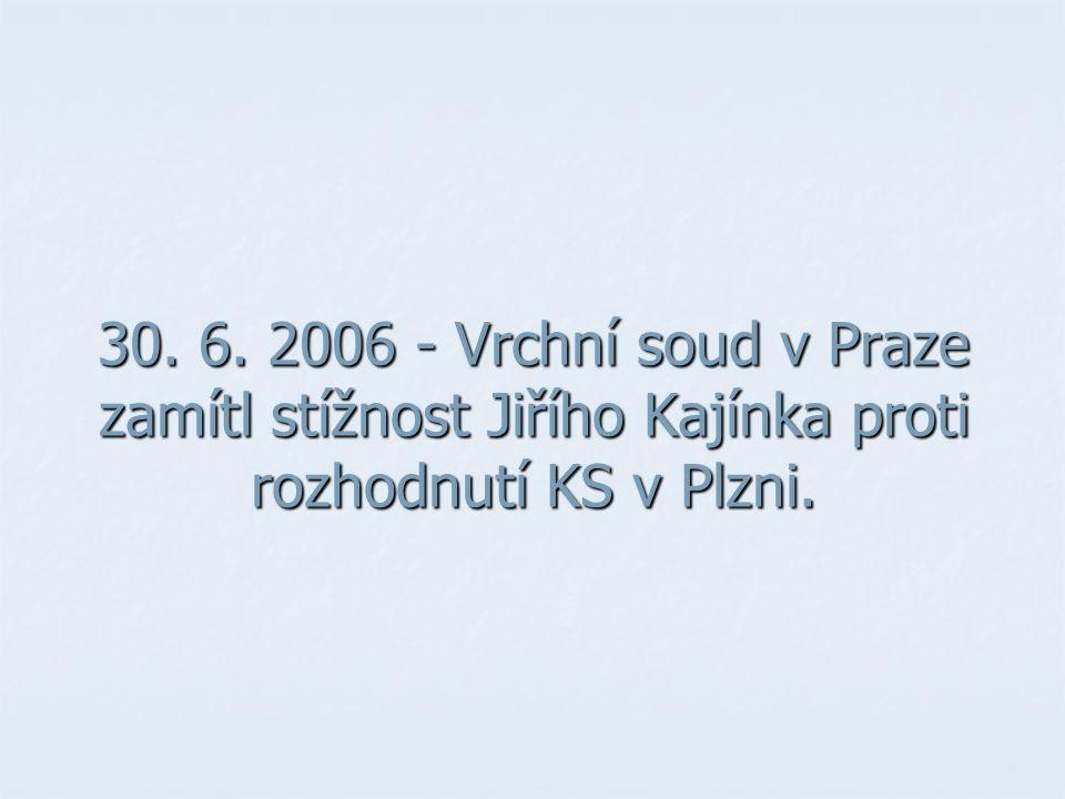30. 6. 2006 - Vrchní soud v Praze zamítl stížnost Jiřího Kajínka proti rozhodnutí KS v Plzni.