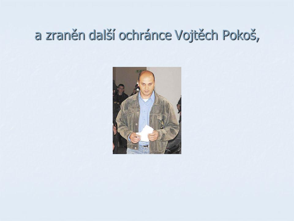 a zraněn další ochránce Vojtěch Pokoš,