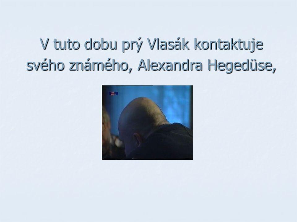 V tuto dobu prý Vlasák kontaktuje svého známého, Alexandra Hegedüse,