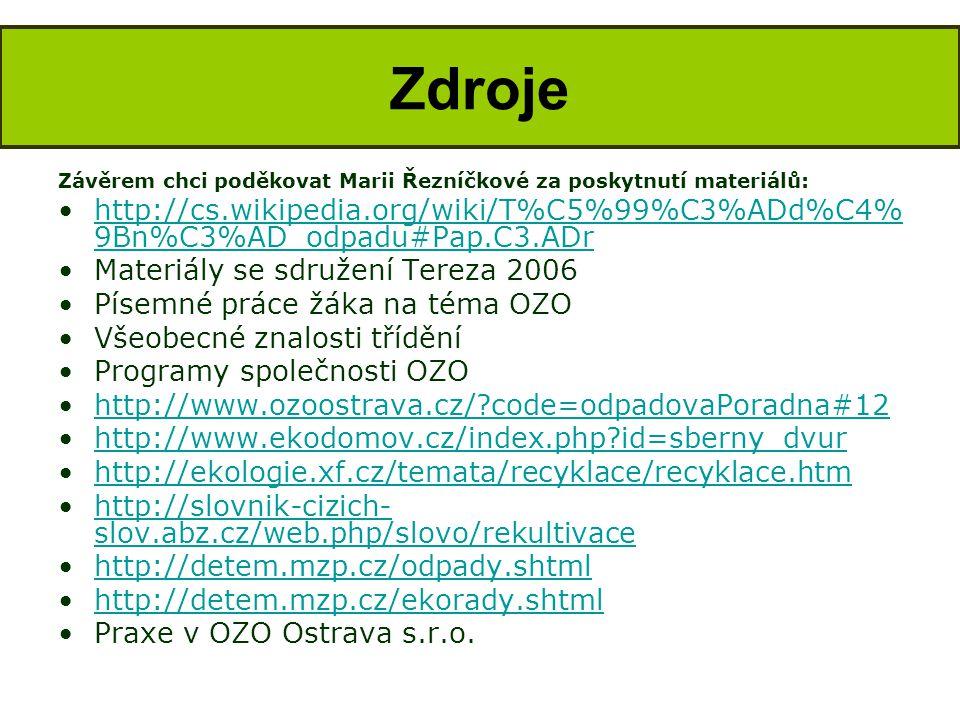 Zdroje Závěrem chci poděkovat Marii Řezníčkové za poskytnutí materiálů: http://cs.wikipedia.org/wiki/T%C5%99%C3%ADd%C4%9Bn%C3%AD_odpadu#Pap.C3.ADr.