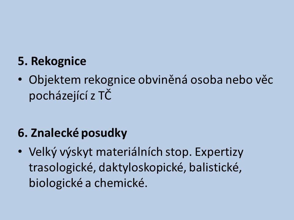5. Rekognice Objektem rekognice obviněná osoba nebo věc pocházející z TČ. 6. Znalecké posudky.