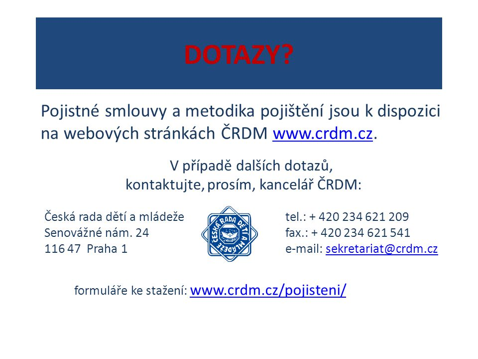 DOTAZY Pojistné smlouvy a metodika pojištění jsou k dispozici na webových stránkách ČRDM www.crdm.cz.