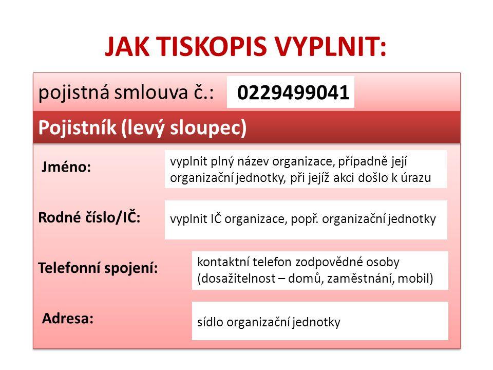 JAK TISKOPIS VYPLNIT: pojistná smlouva č.: 0229499041