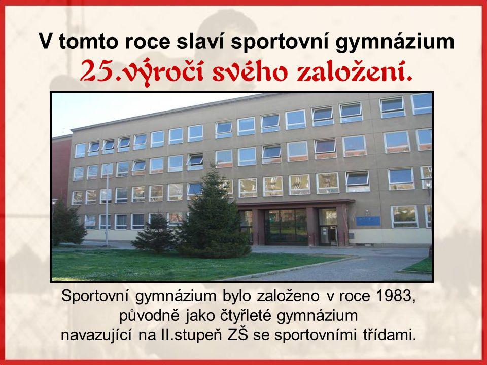 V tomto roce slaví sportovní gymnázium 25.výročí svého založení.