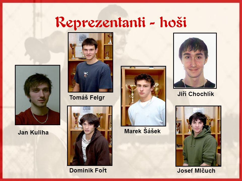 Reprezentanti - hoši Jiří Chochlík Tomáš Felgr Marek Šášek Jan Kuliha
