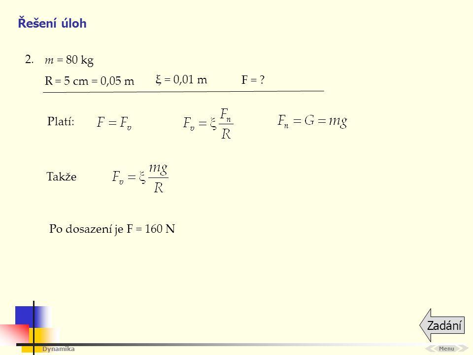 Řešení úloh 2. m = 80 kg R = 5 cm = 0,05 m ξ = 0,01 m F = Platí: