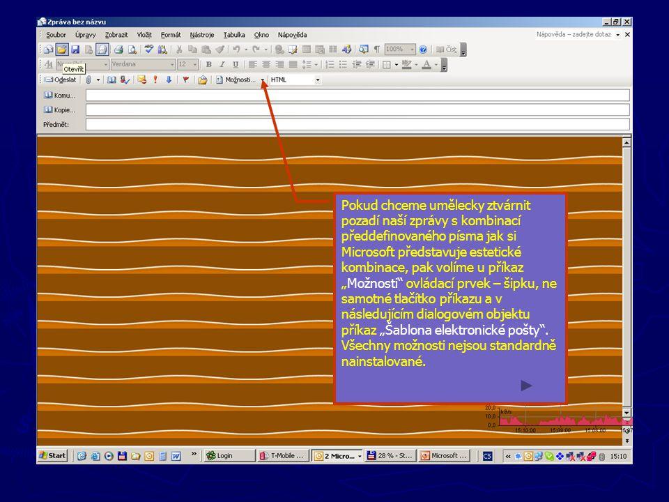"""Pokud chceme umělecky ztvárnit pozadí naší zprávy s kombinací předdefinovaného písma jak si Microsoft představuje estetické kombinace, pak volíme u příkaz """"Možnosti ovládací prvek – šipku, ne samotné tlačítko příkazu a v následujícím dialogovém objektu příkaz """"Šablona elektronické pošty ."""