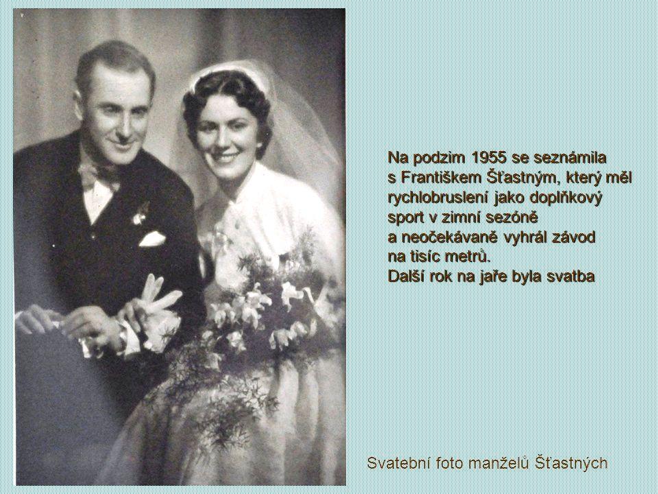 Na podzim 1955 se seznámila s Františkem Šťastným, který měl rychlobruslení jako doplňkový sport v zimní sezóně a neočekávaně vyhrál závod na tisíc metrů. Další rok na jaře byla svatba