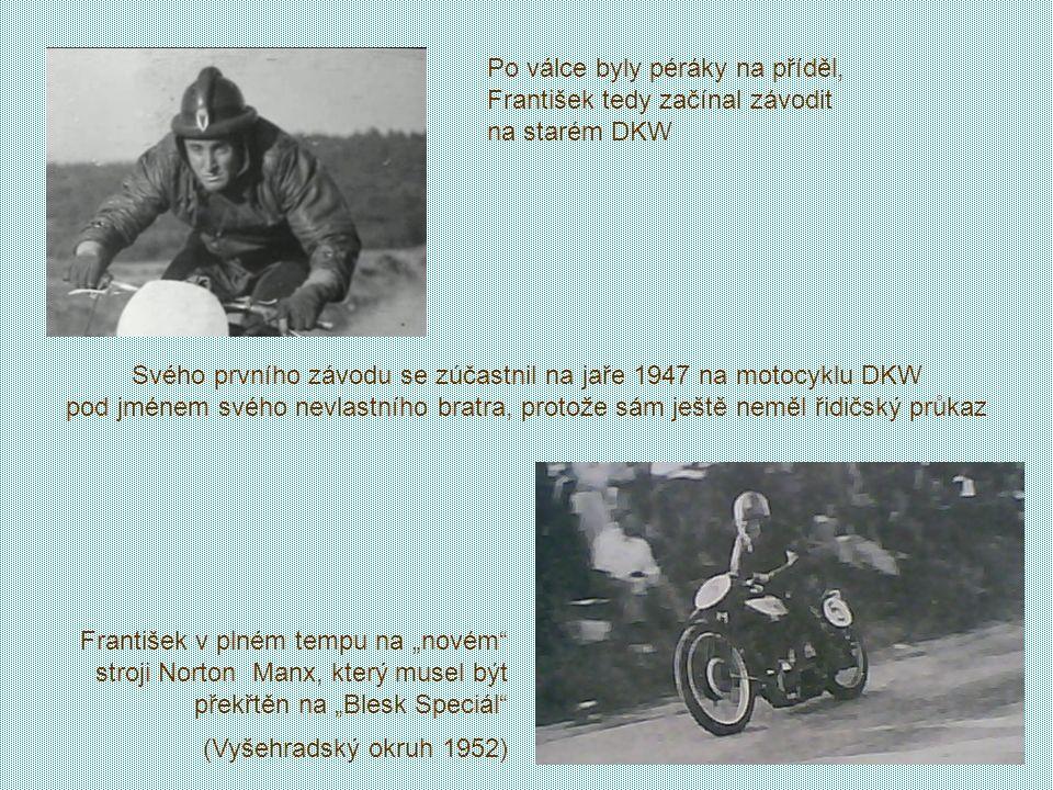 Po válce byly péráky na příděl, František tedy začínal závodit na starém DKW