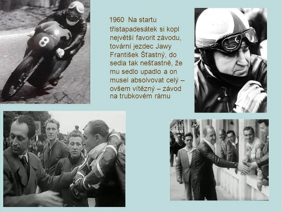 1960 Na startu třistapadesátek si kopl největší favorit závodu, tovární jezdec Jawy František Šťastný, do sedla tak nešťastně, že mu sedlo upadlo a on musel absolvovat celý – ovšem vítězný – závod na trubkovém rámu