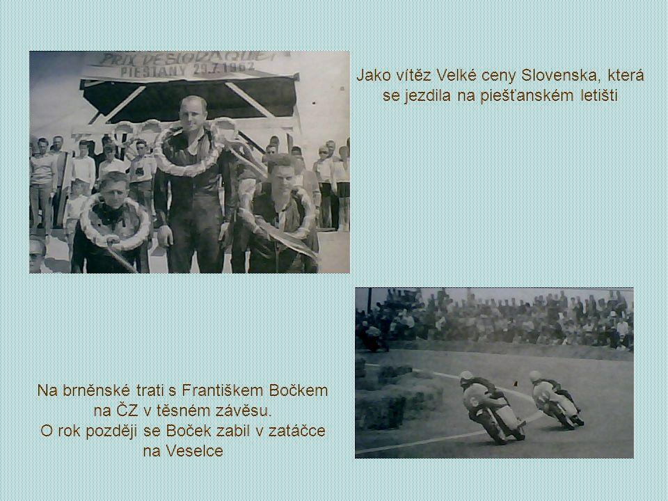 Jako vítěz Velké ceny Slovenska, která se jezdila na piešťanském letišti