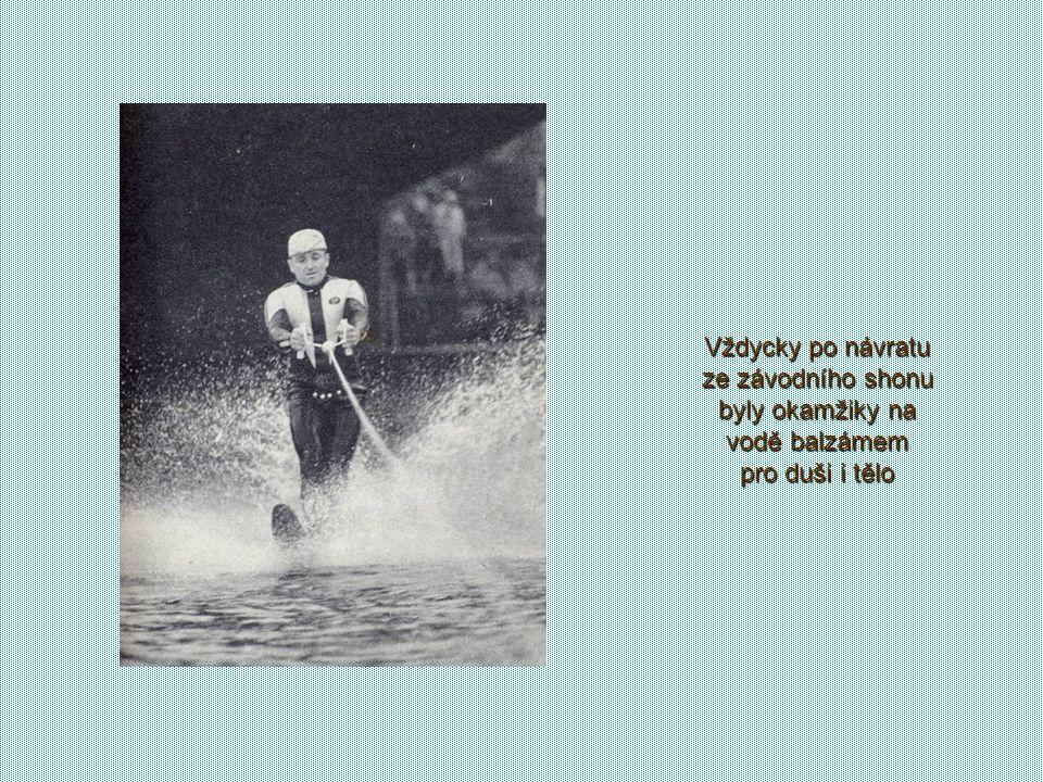 Vždycky po návratu ze závodního shonu byly okamžiky na vodě balzámem pro duši i tělo