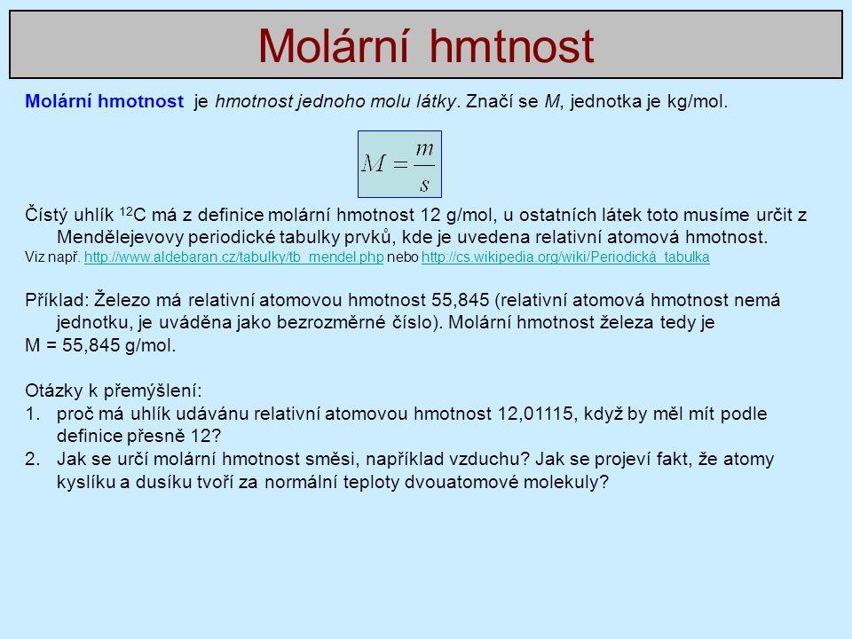Molární hmtnost Molární hmotnost je hmotnost jednoho molu látky. Značí se M, jednotka je kg/mol.