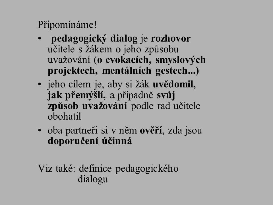 Připomínáme! pedagogický dialog je rozhovor učitele s žákem o jeho způsobu uvažování (o evokacích, smyslových projektech, mentálních gestech...)