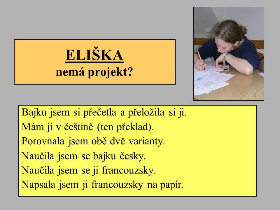 ELIŠKA nemá projekt Bajku jsem si přečetla a přeložila si ji.