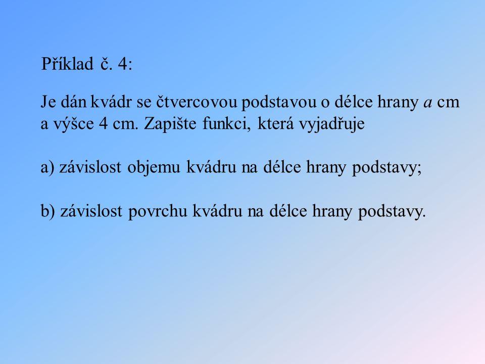 Příklad č. 4: Je dán kvádr se čtvercovou podstavou o délce hrany a cm a výšce 4 cm. Zapište funkci, která vyjadřuje.