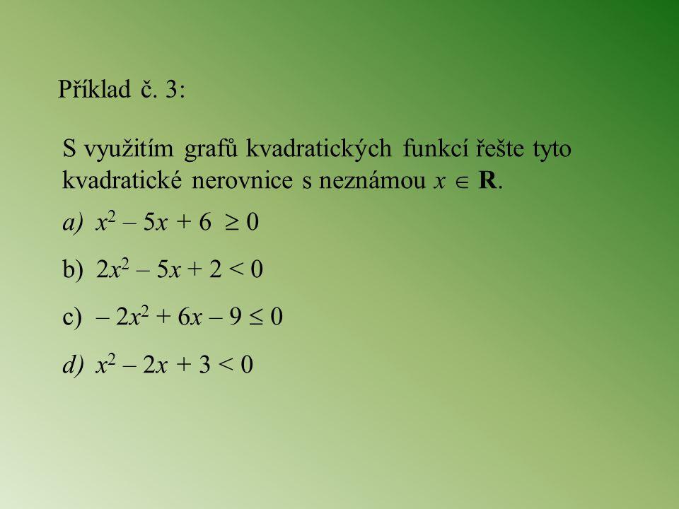 Příklad č. 3: S využitím grafů kvadratických funkcí řešte tyto. kvadratické nerovnice s neznámou x  R.