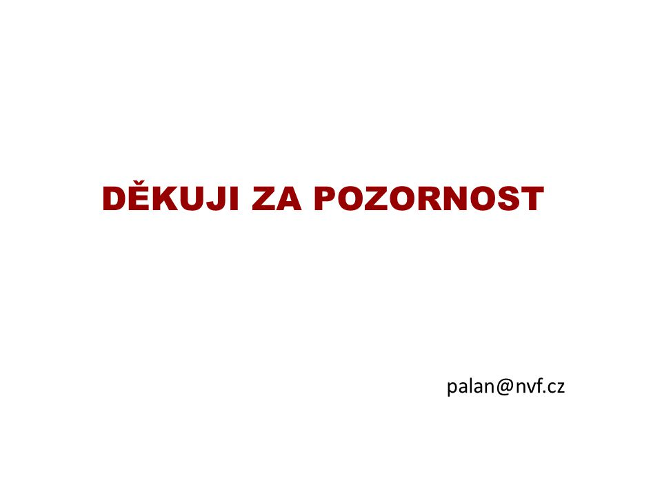 Děkuji za pozornost palan@nvf.cz